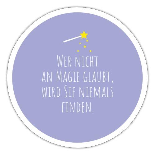 Wer nicht an Magie glaubt, wird sie niemals finden - Sticker