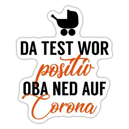 Vorschau: Da Test wor positiv, oba ned auf Corona - Sticker