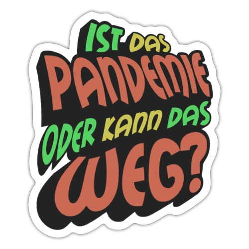 Ist das Pandemie oder kann das weg? - Sticker