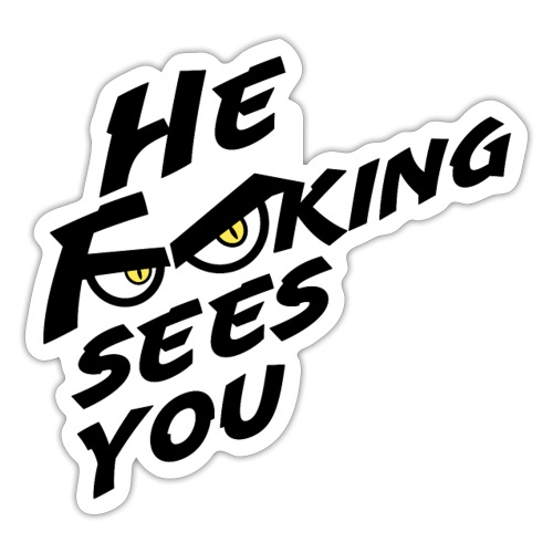 He F**king Sees You... - Sticker