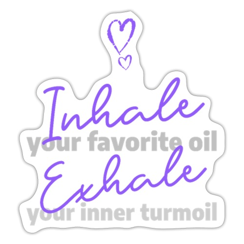 Inhale Oil Exhale turmoil - Sticker