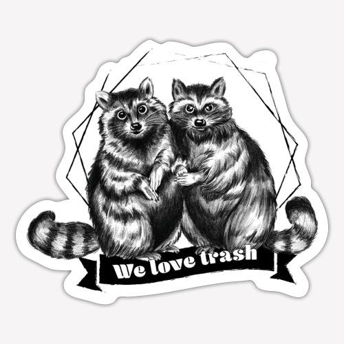 Raccoon – We love trash - Sticker