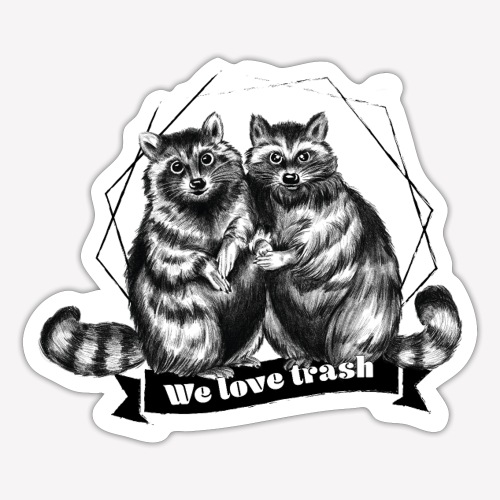 Racoon – We love trash - Sticker