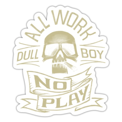 All Work No Play - Klistremerke