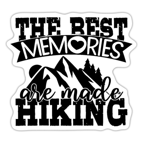 The best memories are made hiking - Sticker