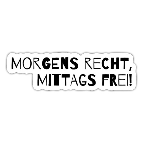 Morgens recht, mittags frei! - Sticker