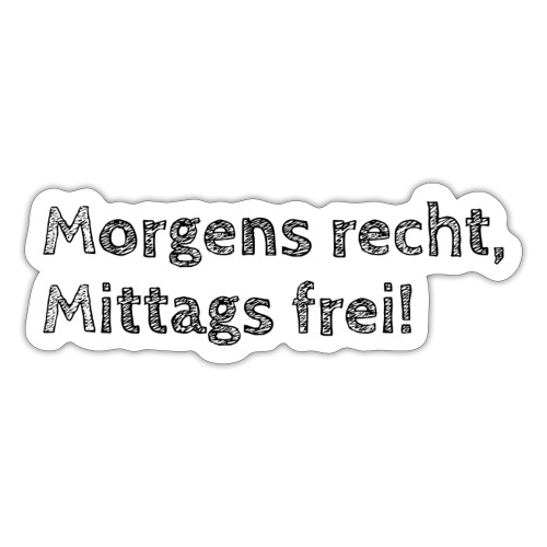 Morgens recht, mittags frei! (Design 1) - Sticker
