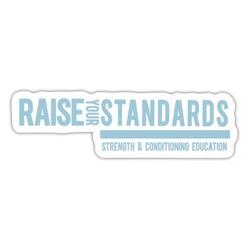 RAISE YOUR STANDARDS - Sticker