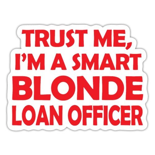 Trust Me I'm A Smart Blonde Loan Officer - Naklejka