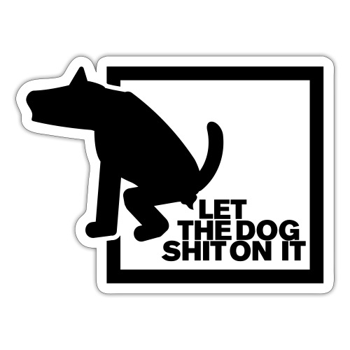LET THE DOG SHIT ON IT - Daniel B. aus SG Special - Sticker