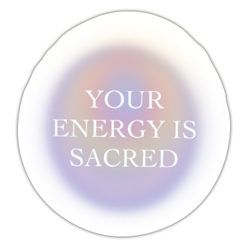 your energy is sacred - Pegatina