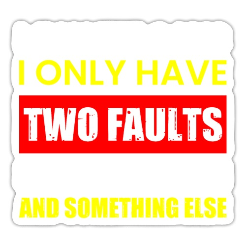 MY WIFE SAYS I ONLY TWO FAULTS - Sticker