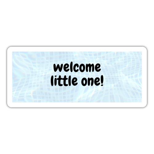 welcome little one - Sticker