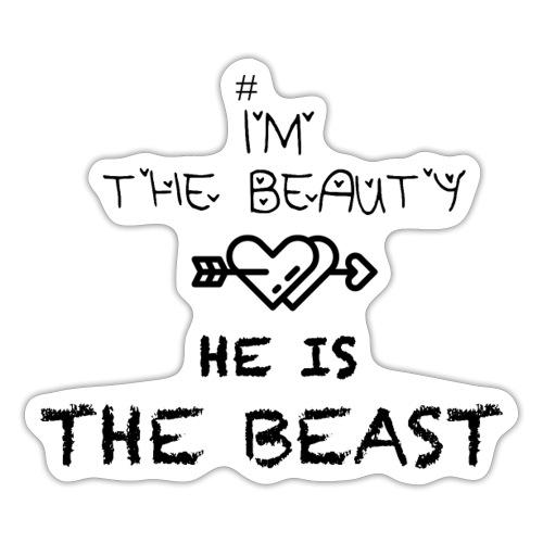 I'm the beauty he is the beast - Autocollant