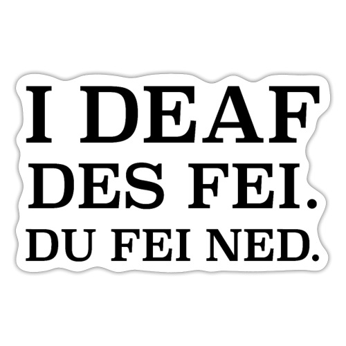 I deaf des fei. Du fei ned. 02 - Sticker