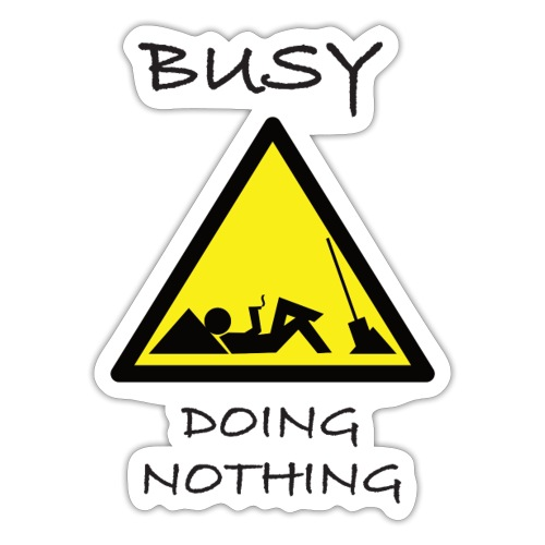 Busy doing nothing schild - Sticker