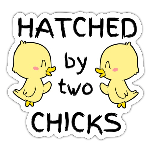Hatched By Two Chicks - Sticker