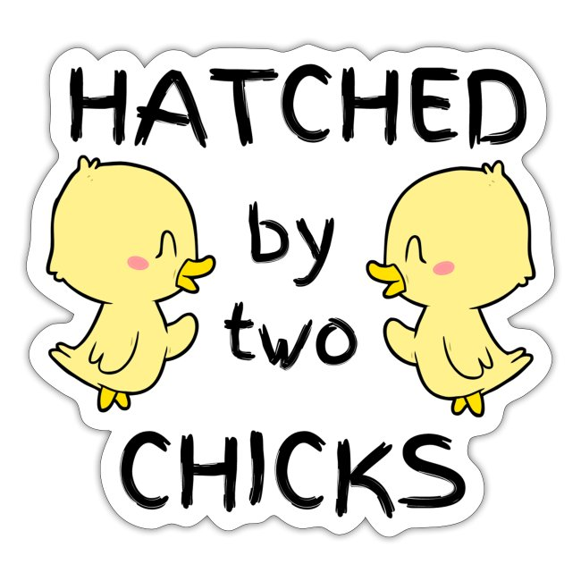 Hatched By Two Chicks