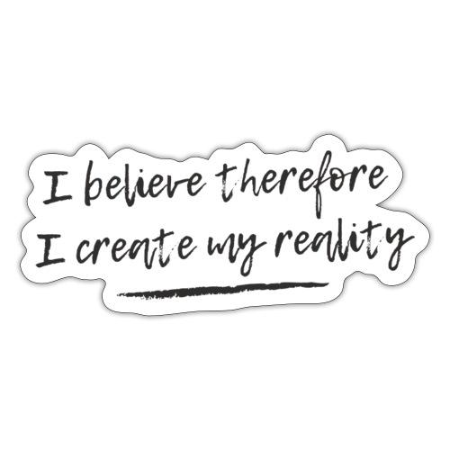 I believe therefore I create my reality - Klistermärke