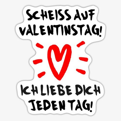 Scheiss auf Valentinstag Ich liebe dich jeden Tag - Sticker