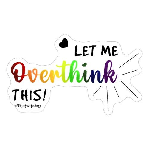 Amy's 'Overthink' design (black txt) - Sticker