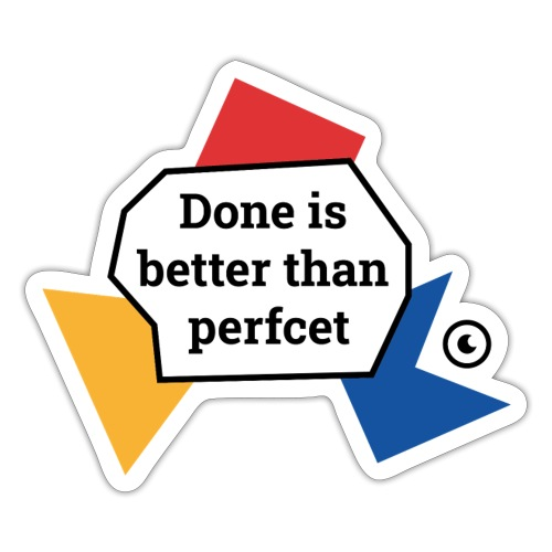 Sticker Done is better than perfcet - Sticker