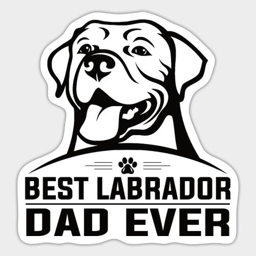 BEST LABRADOR DAD EVER - Sticker