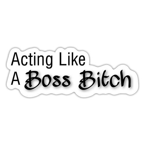 Acting Like A Boss Bitch LOGO (sort) - Sticker