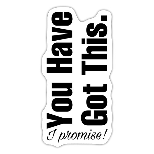 YOU HAVE GOT THIS - Sticker