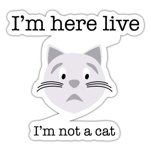 I'm not a cat - Sticker