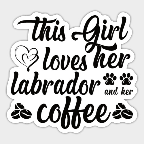 THIS GIRL LOVES HER LABRADOR AND HER COFFEE - Sticker