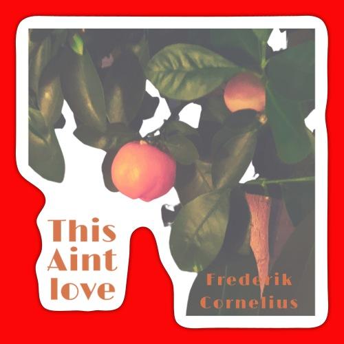 This Aint love - Sticker