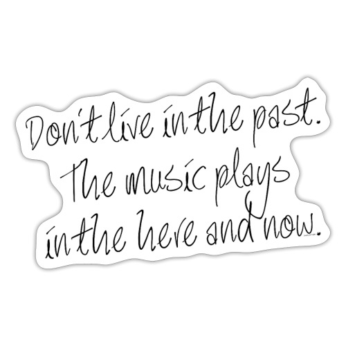 DON'T LIVE IN THE PAST... - Sticker
