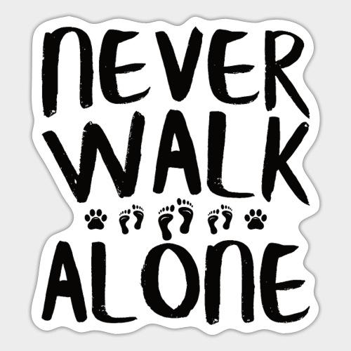 NEVER WALK ALONE | Hunde Sprüche Fußabdruck Pfote - Sticker