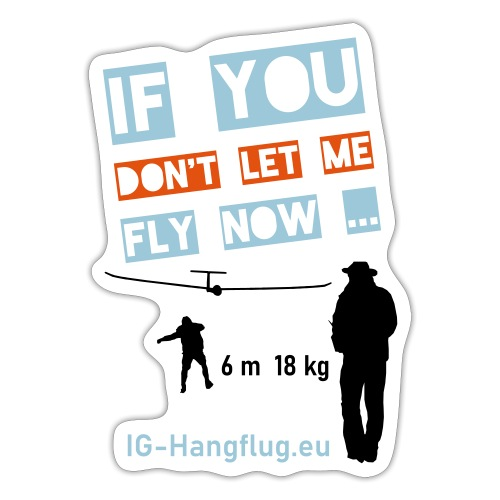 if you dont let me fly now ... - Sticker
