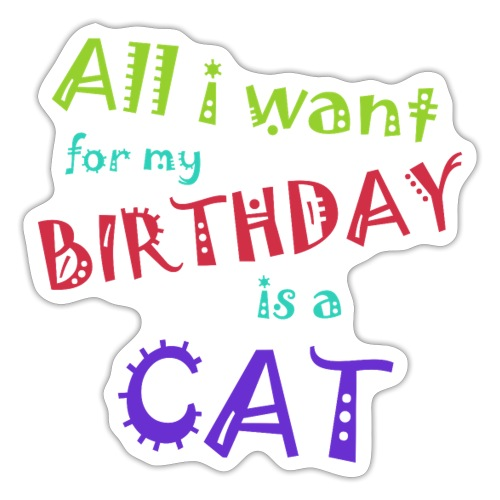 All I want for my birthday is a cat - Sticker