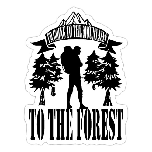 I m going to the mountains to the forest - Sticker