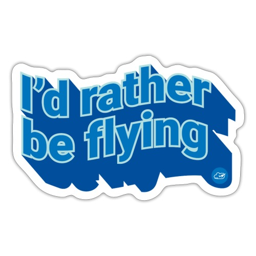I'd rather be flying - Sticker