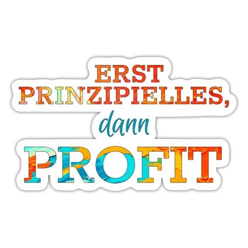 Erst Prinzipielles, dann Profit - Sticker