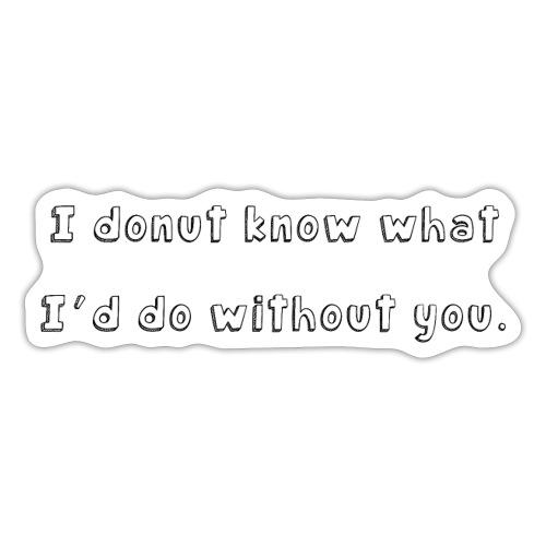 I donut know.. - Sticker