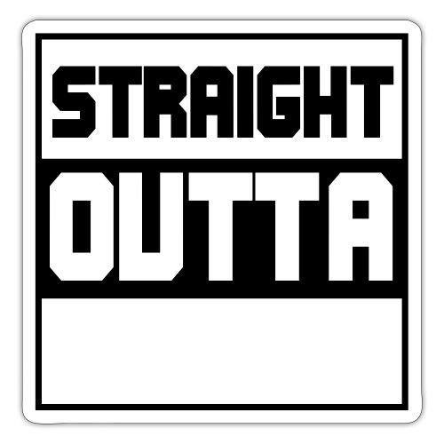 lav selv dit eget STRAIGHT OUTTA STATEMENT - Sticker
