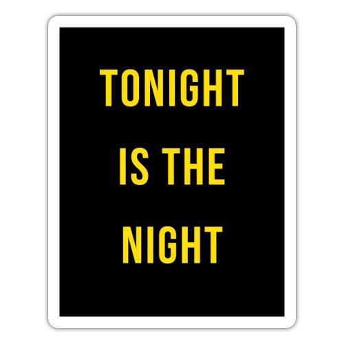 Tonight is the night - Lifestyle - Pegatina