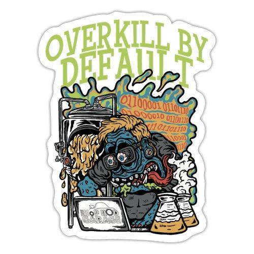Overkill by Default - Klistremerke
