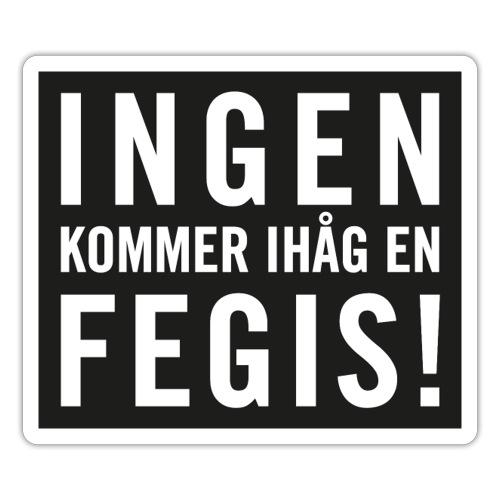 INGEN KOMMER IHÅG EN FEGIS - Klistermärke