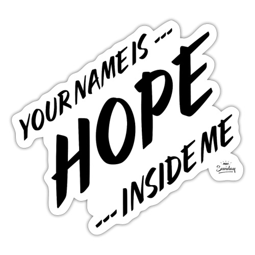 Your name is hope inside me - Sticker