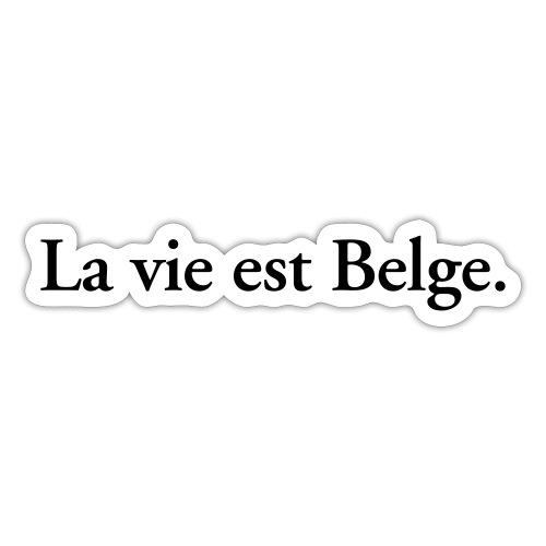 la vie est Belge - België Belgique - Autocollant