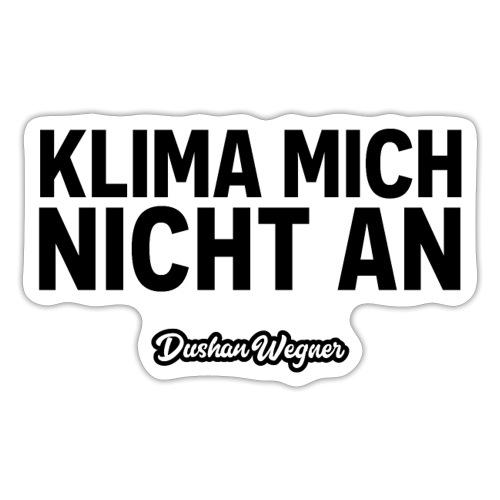 Klima mich nicht an (dunkel) - Sticker