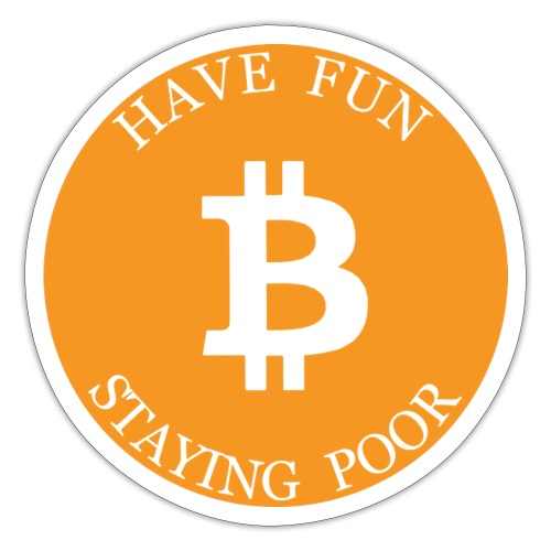 Bitcoin or Have Fun Staying Poor - Sticker