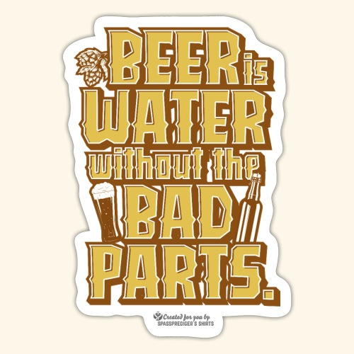 Bier Spruch Beer is Water without the Bad Parts - Sticker