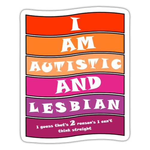 Autistic and Lesbian | Funny Quote - Sticker